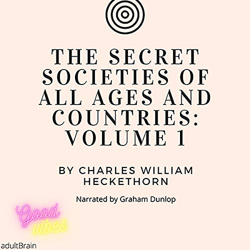 The Secret Societies of All Ages and Countries, Volume 1 Audiobook By Charles William Heckethorn cover art