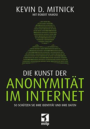 Die Kunst der Anonymität im Internet: So schützen Sie Ihre Identität und Ihre Daten (mitp Professional)