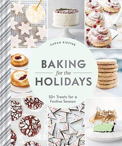 Compare Textbook Prices for Baking for the Holidays: 50+ Treats for a Festive Season  ISBN 9781452180755 by Kieffer, Sarah
