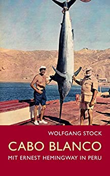 Cabo Blanco: Mit Ernest Hemingway in Peru (German Edition) by [Wolfgang Stock]