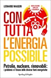 Con tutta l'energia possibile: Petrolio, nucleare, rinnovabili: i problemi e il futuro delle diverse fonti energetiche (Saggi)