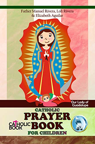 CATHOLIC PRAYER BOOK FOR CHILDREN. Our Lady of Guadalupe. (English Edition)