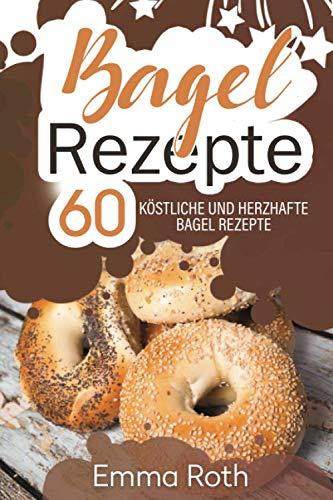 Bagel Rezepte: 60 köstliche und herzhafte Bagel Rezepte