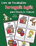Livro de Vocabulário Português Inglês para Educação Crianças: Livro infantil para aprender 200 Português Inglês palavras básicas: 1 (vocabulário português para crianças)