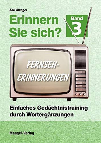 Erinnern Sie sich? Fernseherinnerungen: Einfaches Gedächtnistraining durch Wortergänzungen - Band 3 (Erinnern Sie sich? / Einfaches Gedächtnistraining durch Wortergänzungen)
