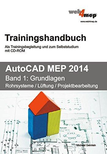 AutoCAD MEP 2014 Trainingshandbuch Band 1: Grundlagen: Rohrsysteme, Lüftung, Projektbearbeitung. Als Trainingsbegleitung und zum Selbststudium mit CD-ROM