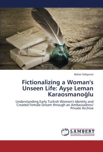 Fictionalizing a Woman's Unseen Life: Ayşe Leman Karaosmanoğlu: Understanding Early Turkish Women's Identity and Created Female Dream through an Ambassadress' Private Archiveの詳細を見る
