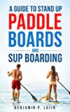 A Guide to Stand Up Paddleboards and SUP Boarding...