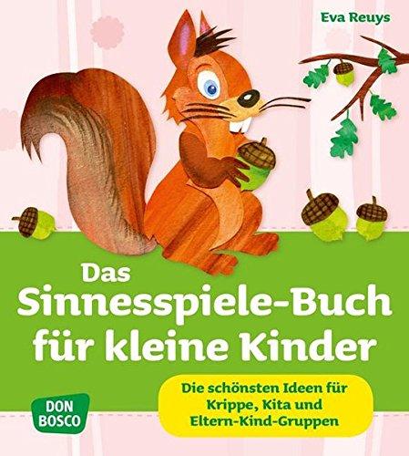 Das Sinnesspiele-Buch für kleine Kinder. Die schönsten Ideen für Krippe, Kita und Eltern-Kind-Gruppen (Krippenkinder betreuen und fördern)