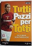 Francesco Totti: 'Tutti pazzi per Totti: gol e magie di un fuoriclasse' - (1 Dvd) (Edizione Editoriale)