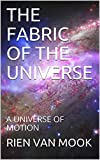 THE FABRIC OF THE UNIVERSE: A UNIVERSE OF MOTION (English Edition)