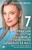 Os sete passos para sair da CLT com segurança e empreender ganhando 5 vezes mais: Como eu saí da minha zona de conforto para viver do meu propósito (Portuguese Edition)
