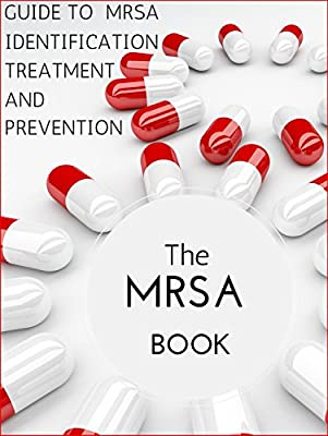 The Mrsa Book: Guide To Mrsa Treatment, Identification And Prevention from
