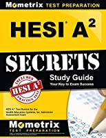 HESI A2 Secrets: HESI A2 Test Review for the Health Education Systems, Inc. Admission Assessment Exam