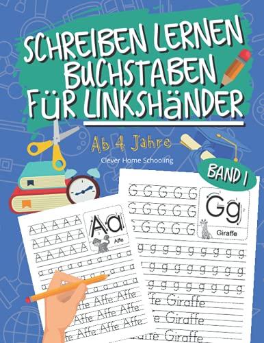Schreiben lernen Buchstaben für Linkshänder: Einfach Buchstaben Schreiben lernen für Linkshänder ab 4 Jahren - Home Schooling zur Förderung der Feinmotorik & Konzentration