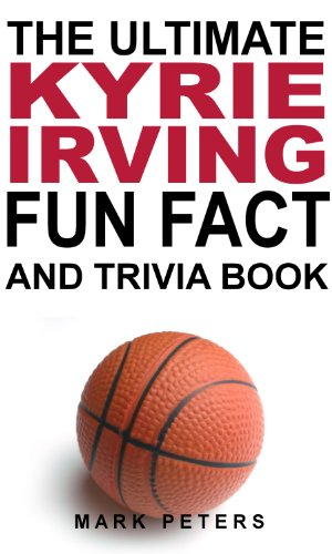 The Ultimate Kyrie Irving Fun Fact And Trivia Book