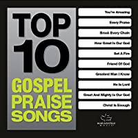 Top 10 Gospel Praise Songs