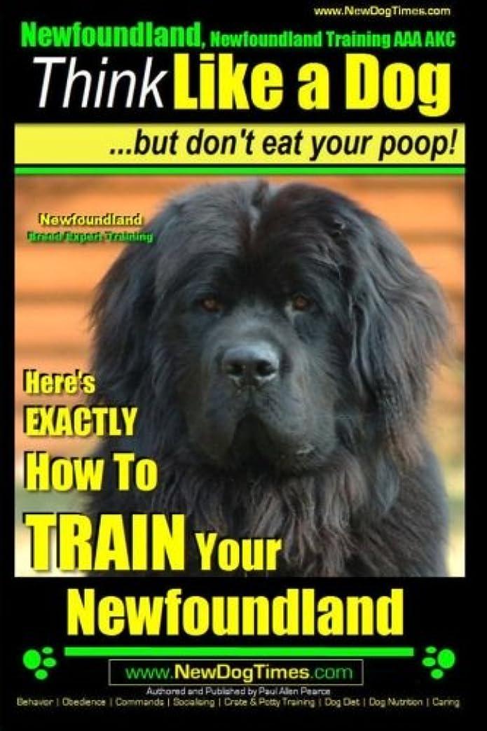 起きろ慈悲深い男やもめNewfoundland, Newfoundland Training AAA AKC: Think Like a Dog, but Don't Eat Your Poop! | Newfoundland Breed Expert Training |: Here's EXACTLY How to Train Your Newfoundland