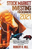 Stock Market Investing For Beginners 2021: The Ultimate Guide to Learn Quickly the Best Trading Techniques And Strategies To Starting Investing in The Stock Market And Achieve Your Financial Freedom