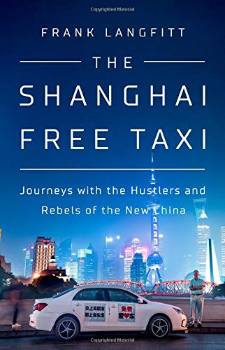 The Shanghai Free Taxi: Journeys with the Hustlers and Rebels of the New China