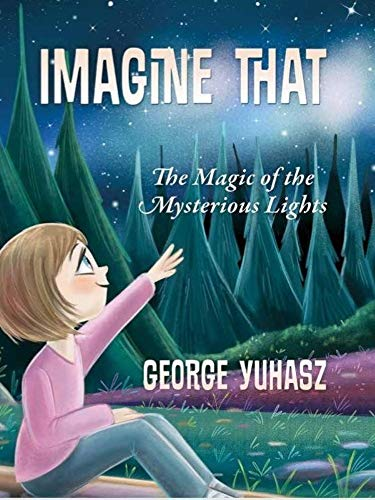 Imagine That: The Magic of the Mysterious Lights by [George  Yuhasz]