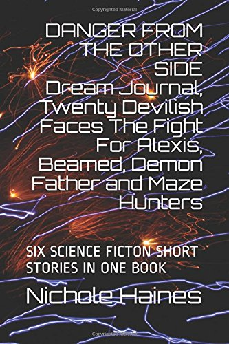Book: Dream Journal, Twenty Devilish Faces The Fight For Alexis, Beamed, Demon Father and Maze Hunters - FIVE SCIENCE FICTON SHORT STORIES IN ONE BOOK by Nichole Haines