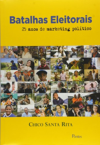 Batalhas Eleitorais. 25 Anos de Marketing Político