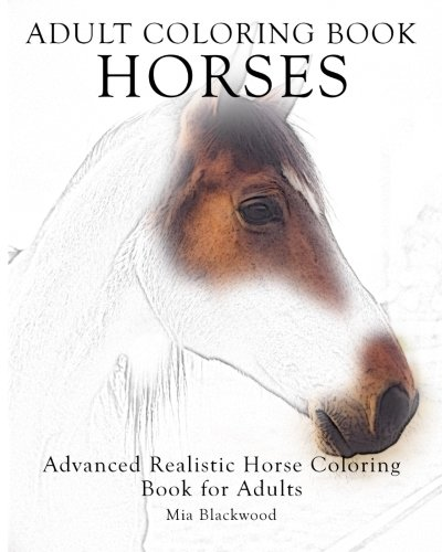 Adult Coloring Book Horses: Advanced Realistic Horses Coloring Book for Adults (Advanced Realistic Coloring Books) (Volume 3)