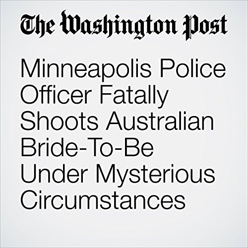 Minneapolis Police Officer Fatally Shoots Australian Bride-To-Be Under Mysterious Circumstances copertina