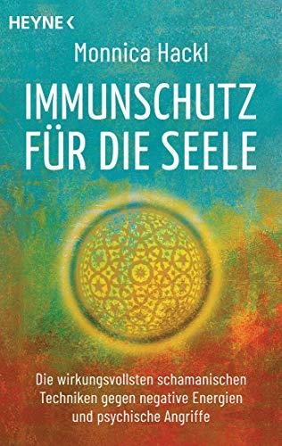 Immunschutz für die Seele: Die wirkungsvollsten schamanischen Techniken gegen negative Energien und psychische Angriffe