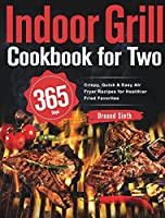 Indoor Grill Cookbook for Two: 365-Day Perfectly Portioned Recipes for Mouth-Watering Indoor Grilling