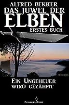 Ein Ungeheuer wird gezähmt (Das Juwel der Elben - Erstes Buch) (Alfred Bekker's Elben-Saga - Neuausgabe 7) (German Edition)