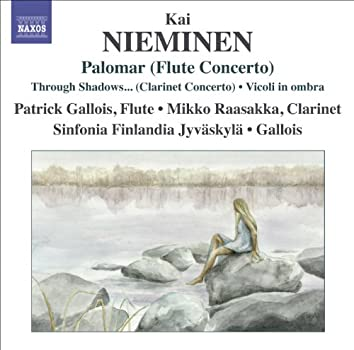 "NIEMINEN, K.: Palomar / Clarinet Concerto, ""Through Shadows I Can Hear Ancient Voices"" / Vicoli in ombra (Gallois, Raasakka, Sinfonia Finlandia)"