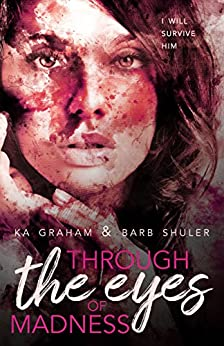 Through The Eyes of Madness by [Barb Shuler, K.A.  Graham]