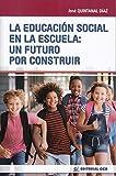 LA EDUCACIÓN SOCIAL EN LA ESCUELA: UN FUTURO POR CONSTRUIR: 17 (Intervención social)