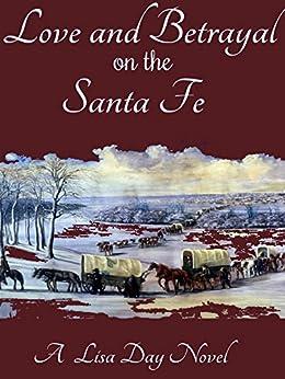 Love & Betrayal on the Santa Fe by [Lisa Day]