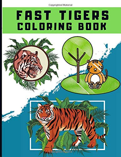 Fast Tigers Coloring Book: Tigers Lions Cheetahs Jungle Wildlife Animal Cats Activity Book for Adults Teens Boys Baby Children Relaxation and Activities Books