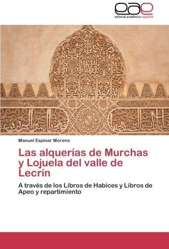 Las alquer??as de Murchas y Lojuela del valle de Lecr??n: A trav??s...