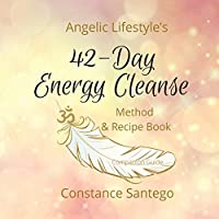 Angelic Lifestyle's 42-Day Energy Cleanse: Method & Recipes