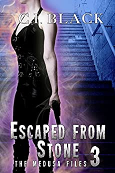 The Medusa Files, Case 3: Escaped From Stone by [C.I. Black]