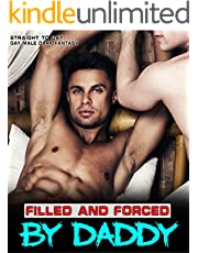 FILLED & FORCED BY DADDY: Forbidden Explicit STRAIGHT To GAY Dark Erotica Short Sex Stories: MM First time, MMM, Age Gap, Domination, BDSM, Fantasy Romance, Office, Taboo Family, College, Harems