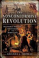 The Nonconformist Revolution: Religious Dissent, Innovation and Rebellion