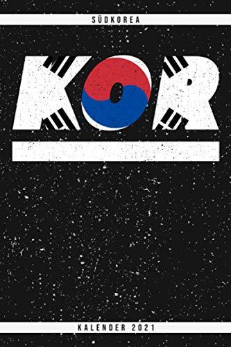 Südkorea. KOR. Kalender 2021: Wochenplaner mit Monatsübersicht und Jahresübersicht. Coole Geschenkidee für Weihnachten, zum Geburtstag oder für jeden ... Wochenübersicht mit Seiten für Notizen