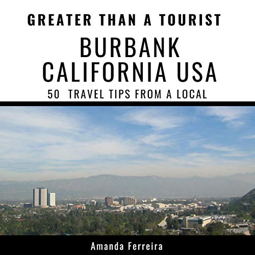 Couverture de Greater Than a Tourist - Burbank California USA: 50 Travel Tips from a Local