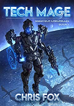 Tech Mage: The Magitech Chronicles Book 1 by [Chris Fox]