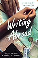 Writing Abroad: A Guide for Travelers (Chicago Guides to Writing, Editing, and Publishing)