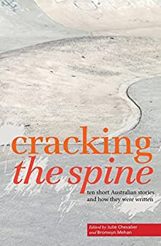 Cracking the Spine: Ten Short Australian Stories and How They Were Written by [Julie Chevalier, Brownyn Mehan]