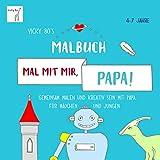 Mal mit mir, Papa! Malbuch ab 4-7 Jahre: Gemeinsam malen und kreativ sein mit Papa. Für Mädchen und Jungen - Vicky Bos Malbücher für Kinder