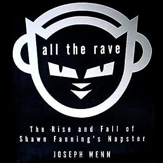 All the Rave     The Rise and Fall of Shawn Fanning's Napster              Auteur(s):                                                                                                                                 Joseph Menn                               Narrateur(s):                                                                                                                                 John Rubinstein                      Durée: 13 h et 59 min     1 évaluation     Au global 5,0
