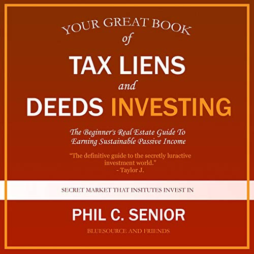Your Great Book of Tax Liens and Deeds Investing Audiobook By Phil C. Senior cover art